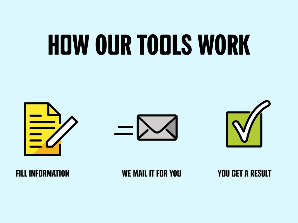 How Our tOols wOrk Fill informatiOn We mail it ...