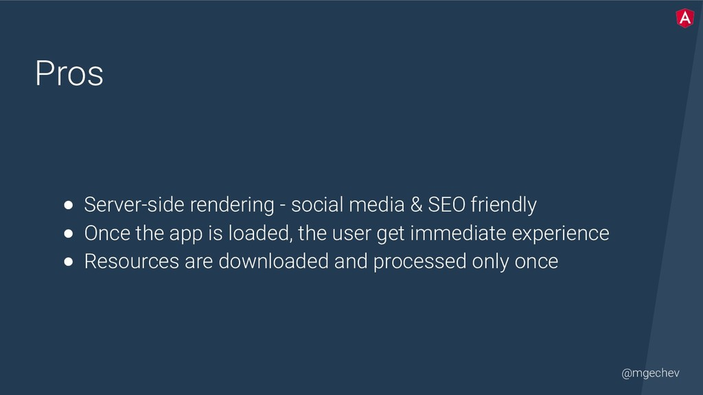 @mgechev Pros ● Server-side rendering - social ...