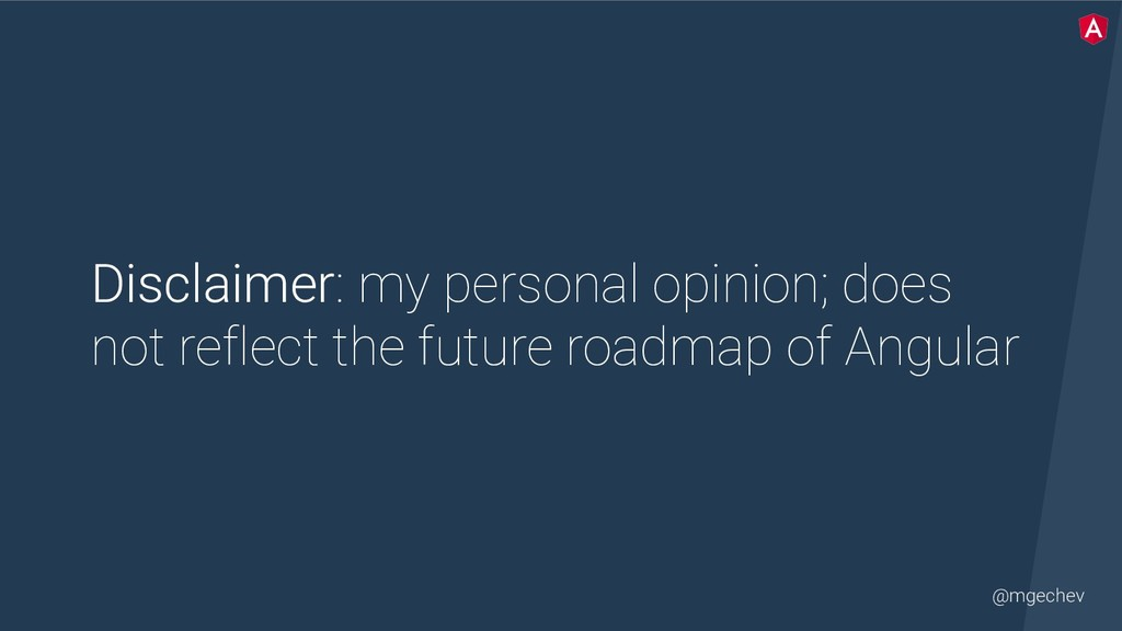 @mgechev Disclaimer: my personal opinion; does ...