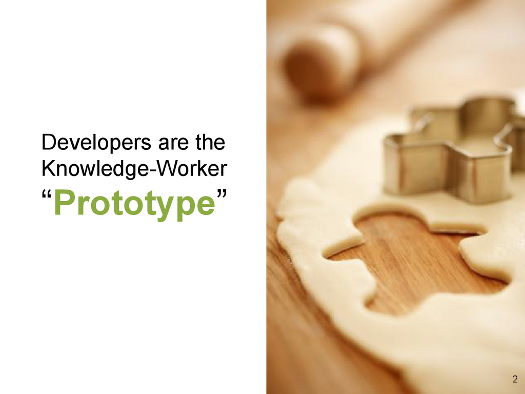 """Developers are the Knowledge-Worker """"Prototype""""..."""