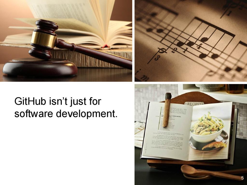 5 GitHub isn't just for software development.