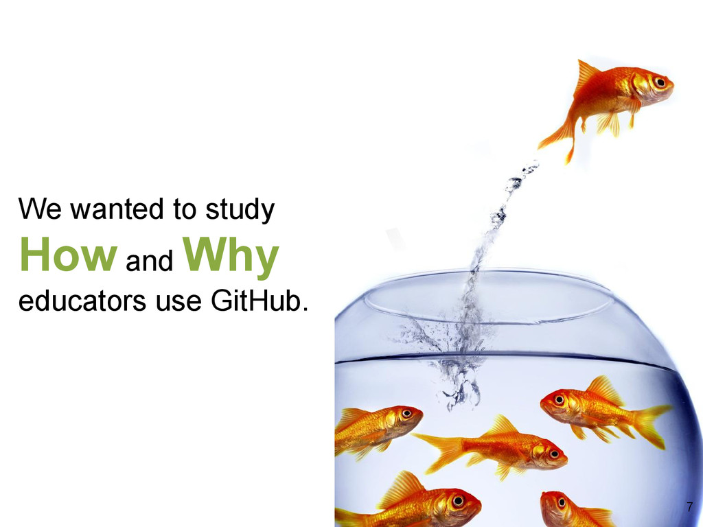 We wanted to study How and Why educators use Gi...