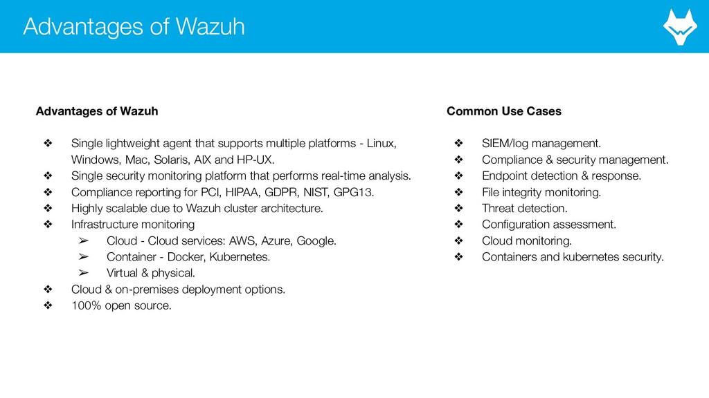 Advantages of Wazuh Advantages of Wazuh ❖ Singl...