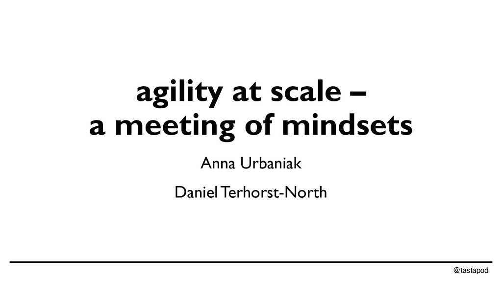 @tastapod agility at scale – a meeting of minds...