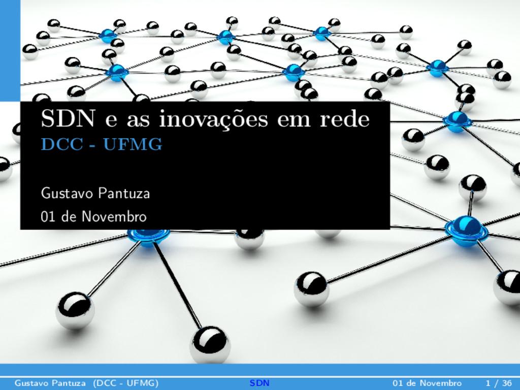 Gustavo Pantuza (DCC - UFMG) SDN 01 de Novembro...