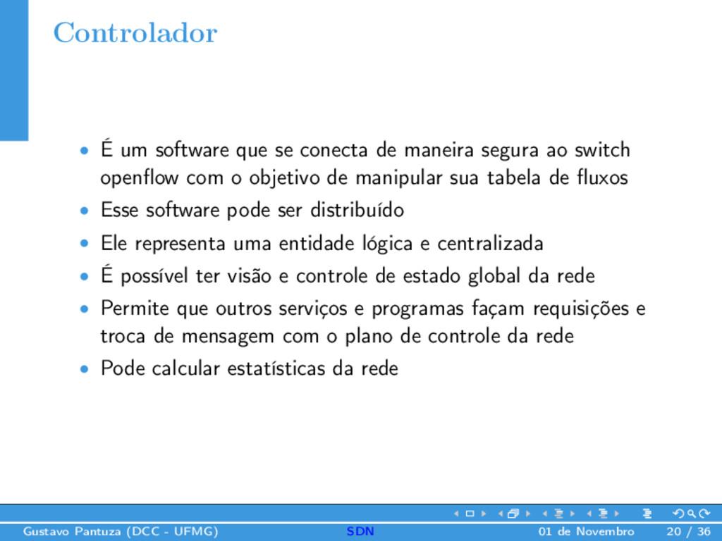 Controlador • É um software que se conecta de m...