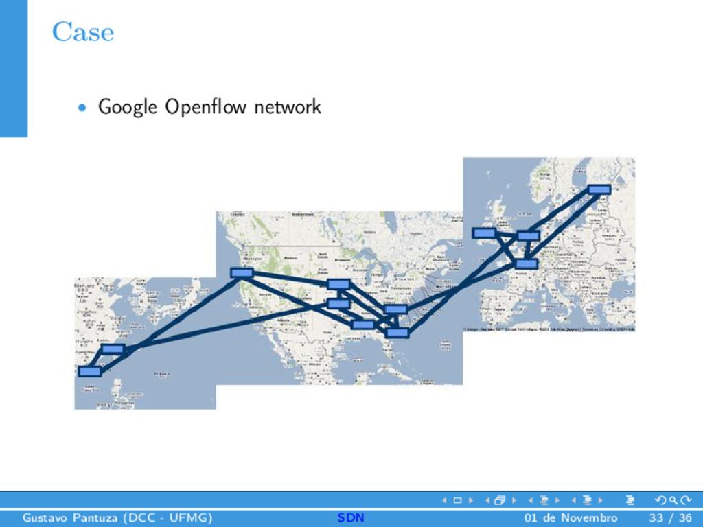 Case • Google Openflow network Gustavo Pantuza (...