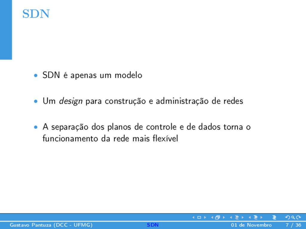SDN • SDN é apenas um modelo • Um design para c...