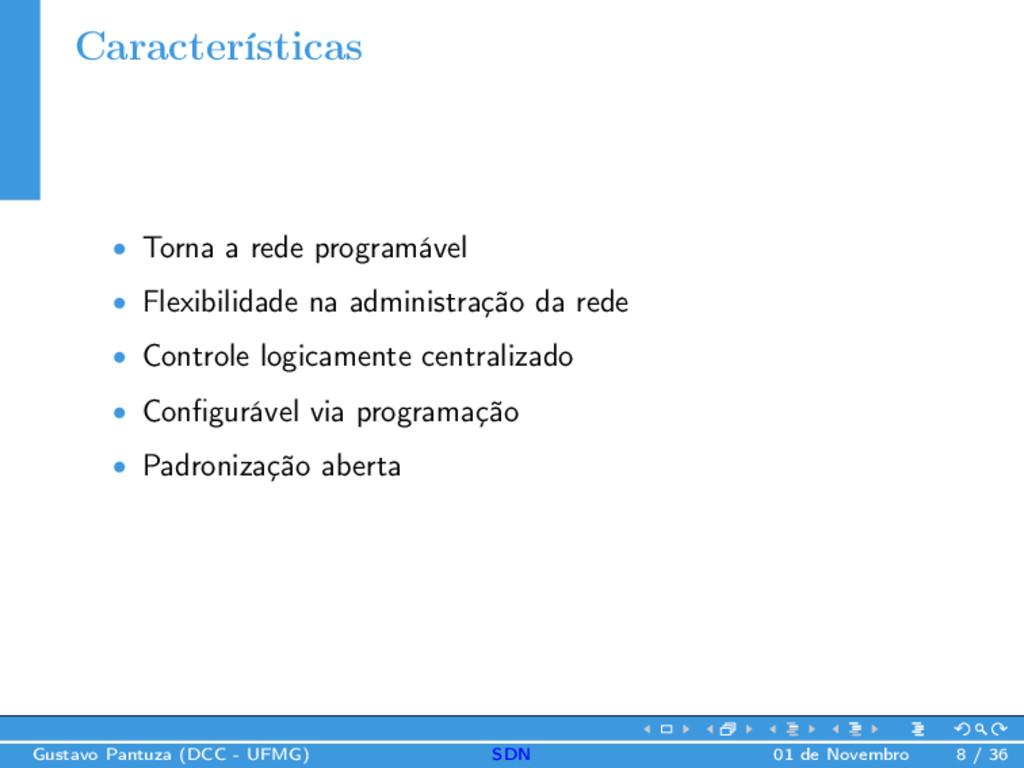 Características • Torna a rede programável • Fl...
