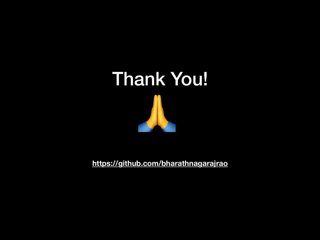 Thank You! https://github.com/bharathnagarajrao