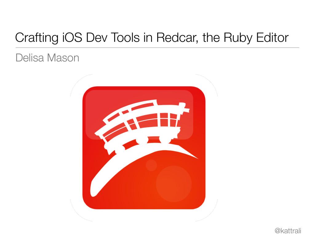 @kattrali Crafting iOS Dev Tools in Redcar, the...
