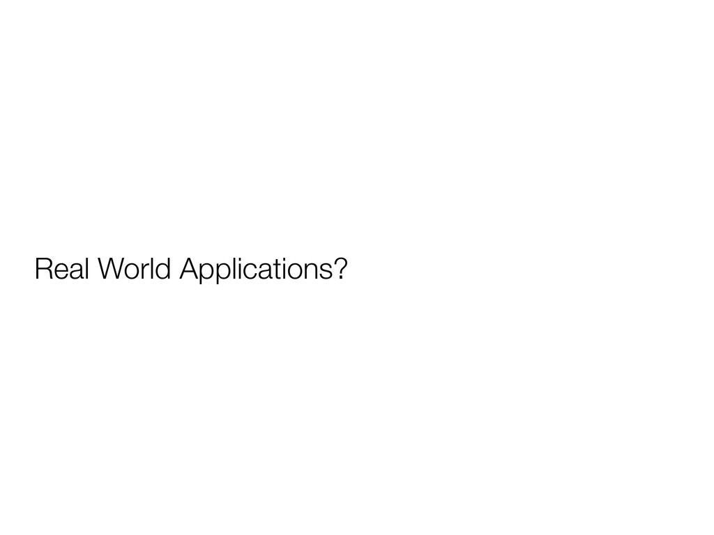 Real World Applications?