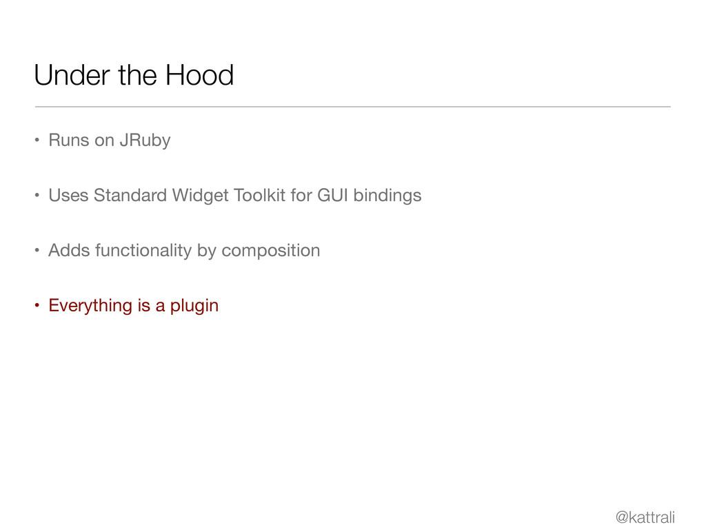 @kattrali Under the Hood • Runs on JRuby • Uses...