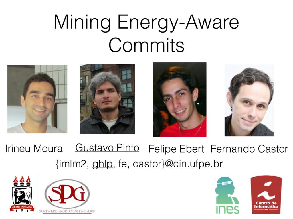 Mining Energy-Aware Commits Gustavo Pinto Ferna...