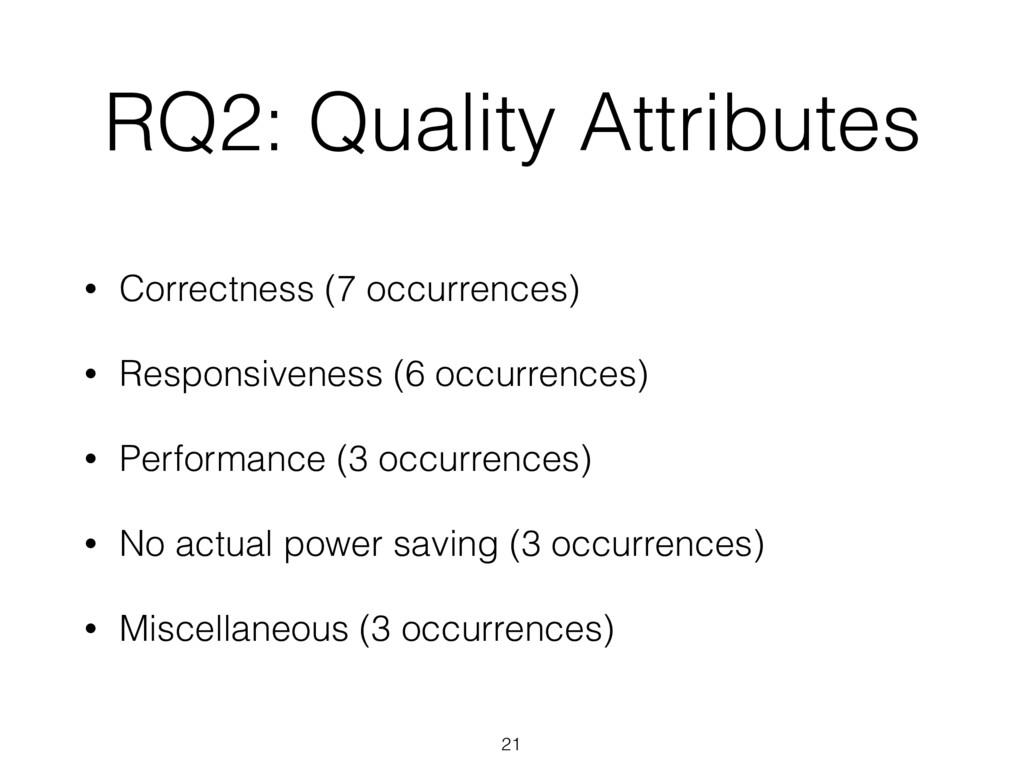 RQ2: Quality Attributes 21 • Correctness (7 occ...