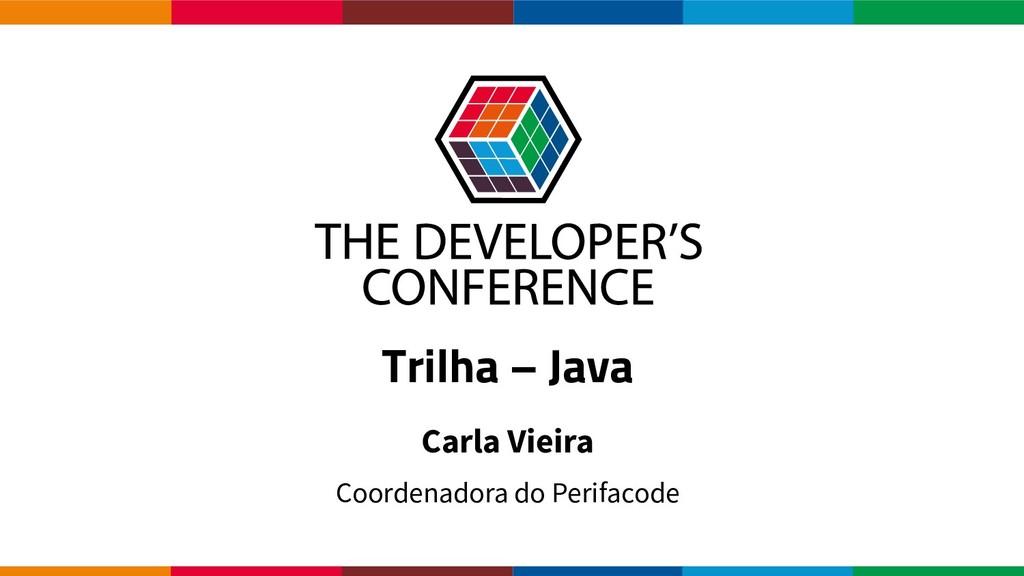 Globalcode – Open4education Trilha – Java Carla...