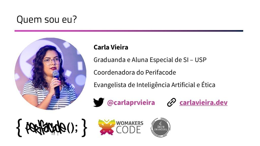 Quem sou eu? Carla Vieira Graduanda e Aluna Esp...
