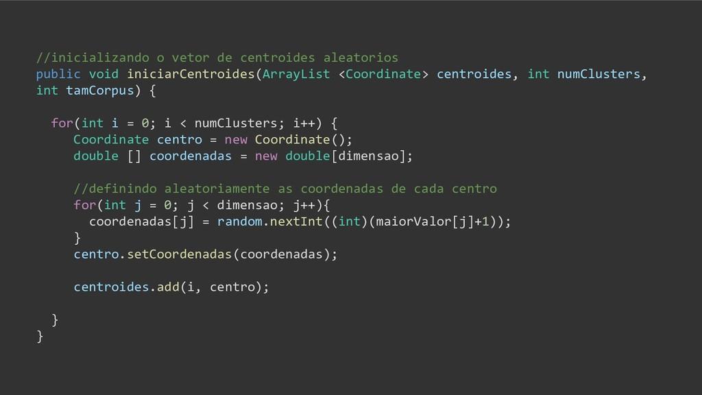 //inicializando o vetor de centroides aleatorio...