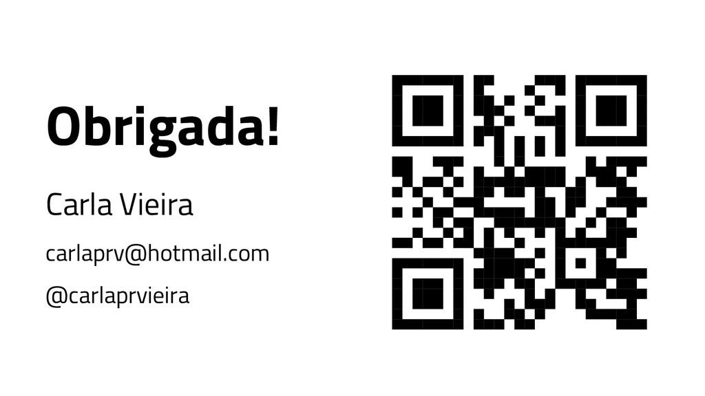 Obrigada! Carla Vieira carlaprv@hotmail.com @ca...