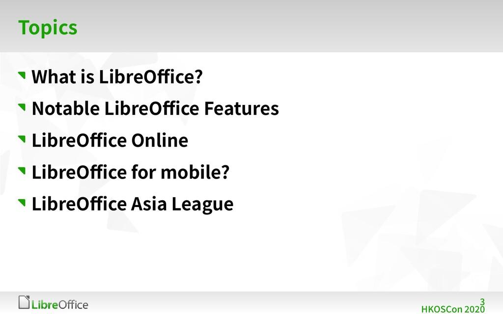 3 HKOSCon 2020 Topics What is LibreOffice? Nota...