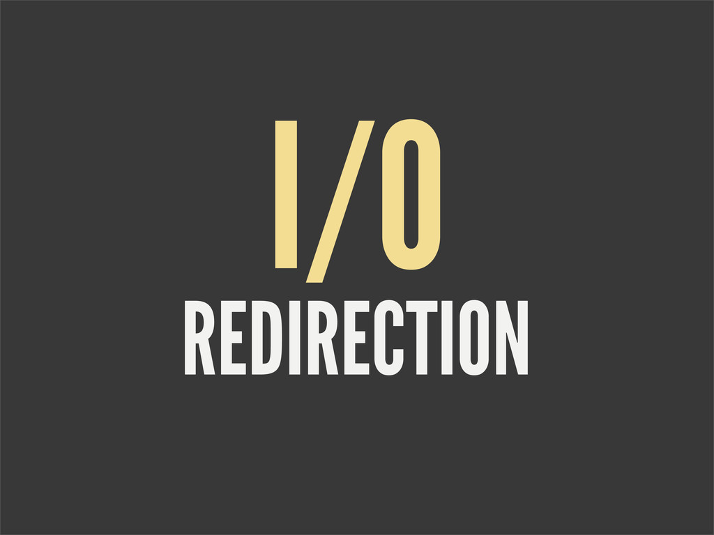 REDIRECTION I/O