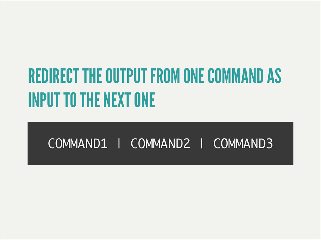 COMMAND1 | COMMAND2 | COMMAND3 REDIRECT THE OUT...