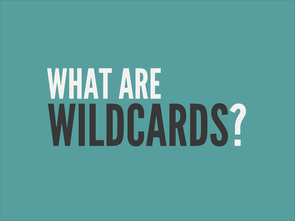 WHAT ARE WILDCARDS?