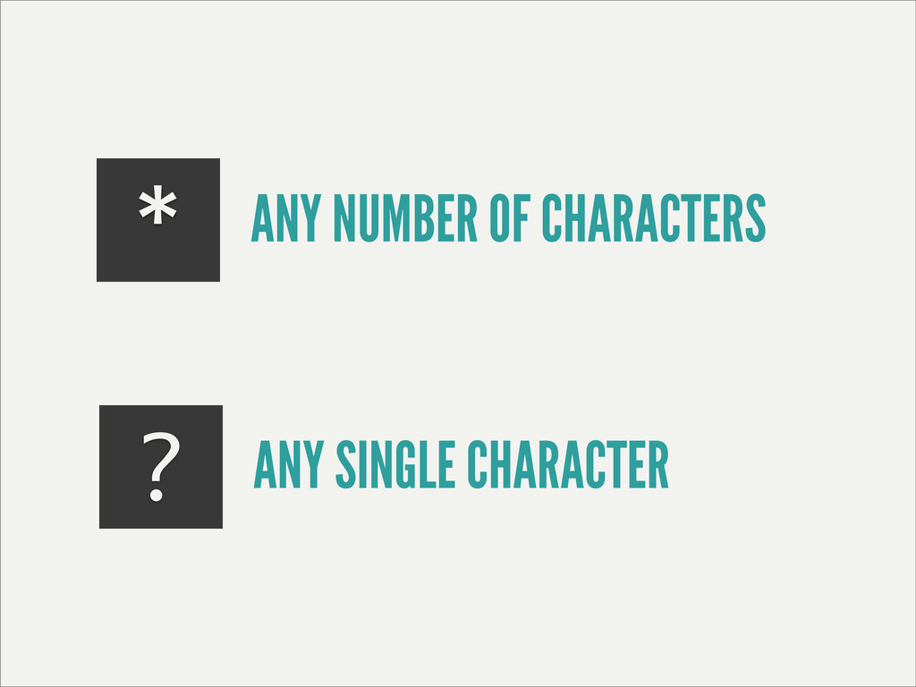 * ? ANY SINGLE CHARACTER ANY NUMBER OF CHARACTE...