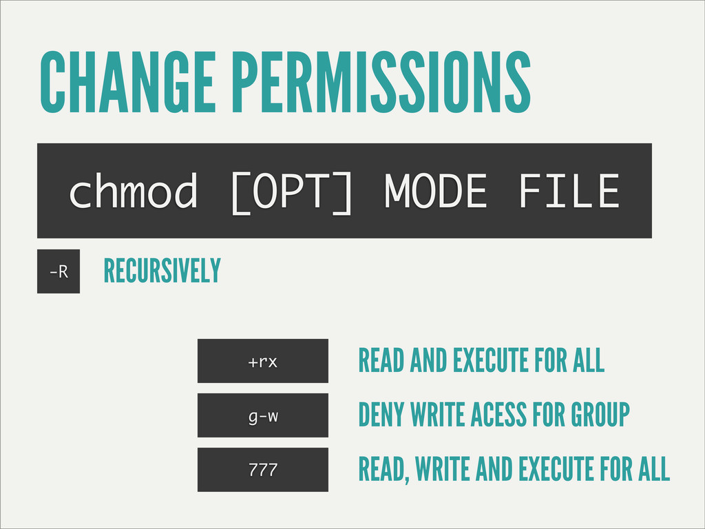CHANGE PERMISSIONS chmod [OPT] MODE FILE -R REC...