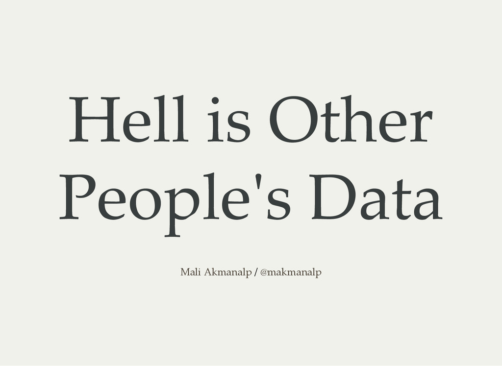 Hell is Other Peopleʹs Data / Mali Akmanalp @ma...
