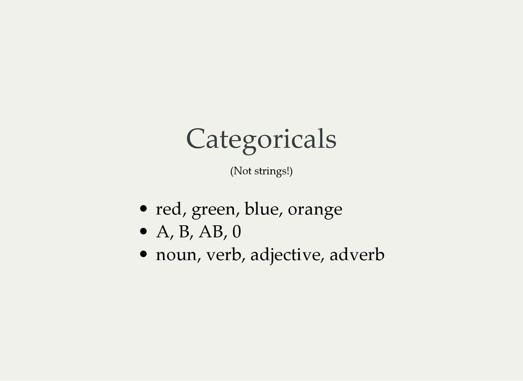 Categoricals (Not strings!) red, green, blue, o...
