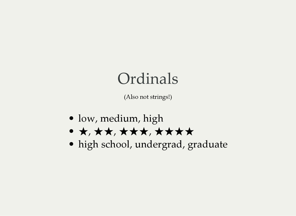 Ordinals (Also not strings!) low, medium, high ...