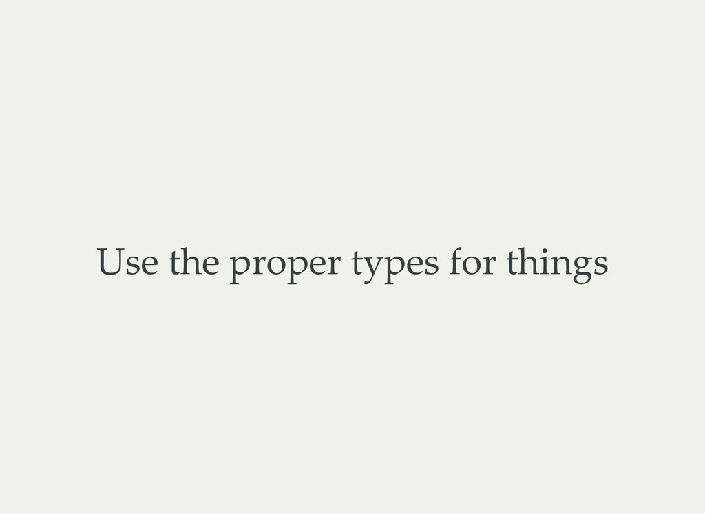 Use the proper types for things