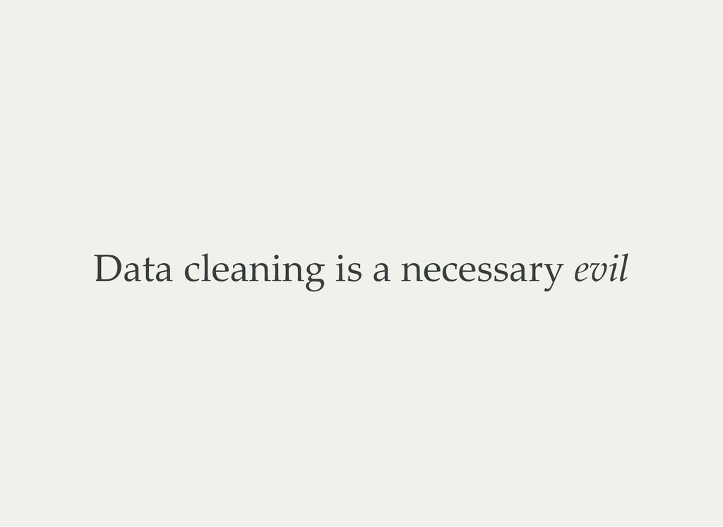 Data cleaning is a necessary evil