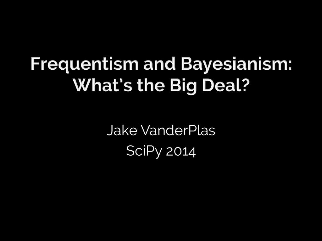 Jake VanderPlas SciPy 2014