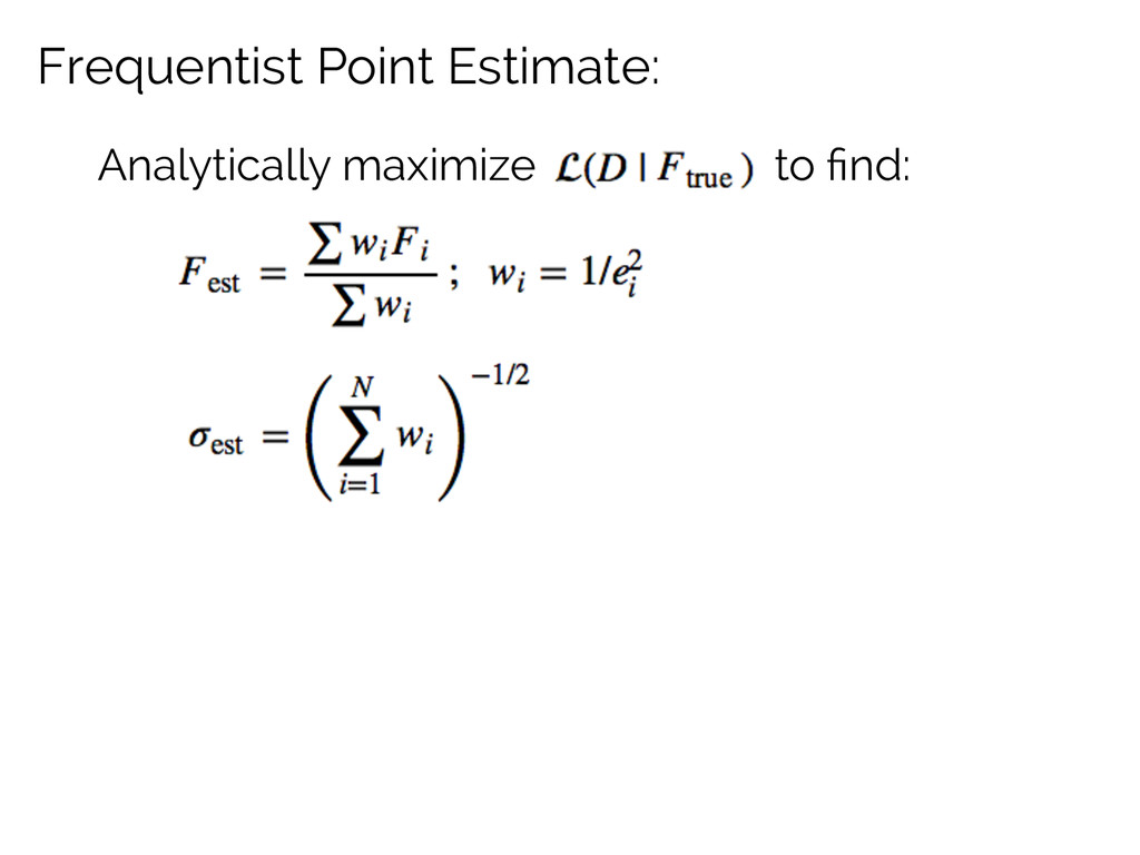 Analytically maximize to find: Frequentist Point...