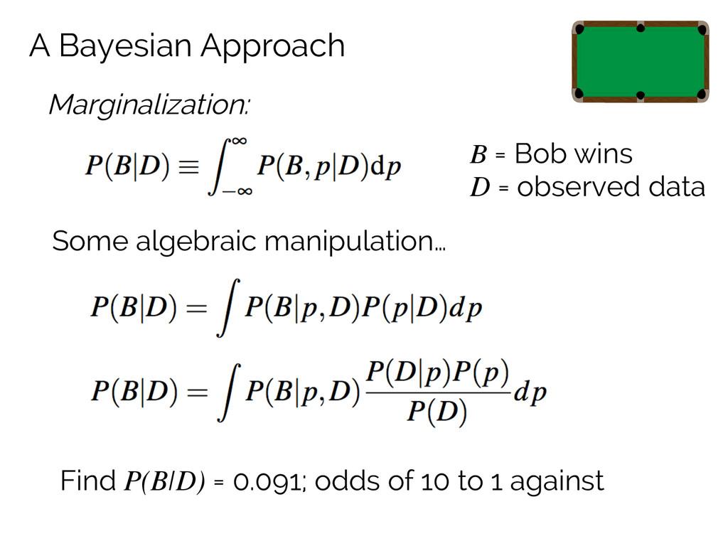 A Bayesian Approach Marginalization: B = Bob wi...