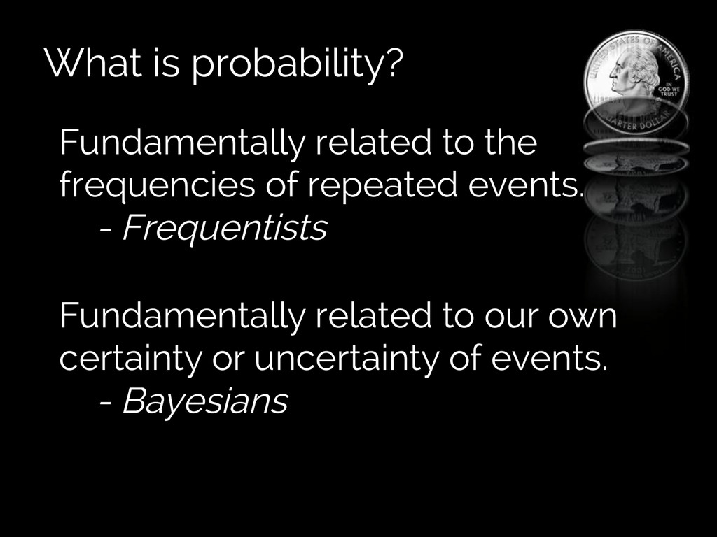 What is probability? Fundamentally related to t...