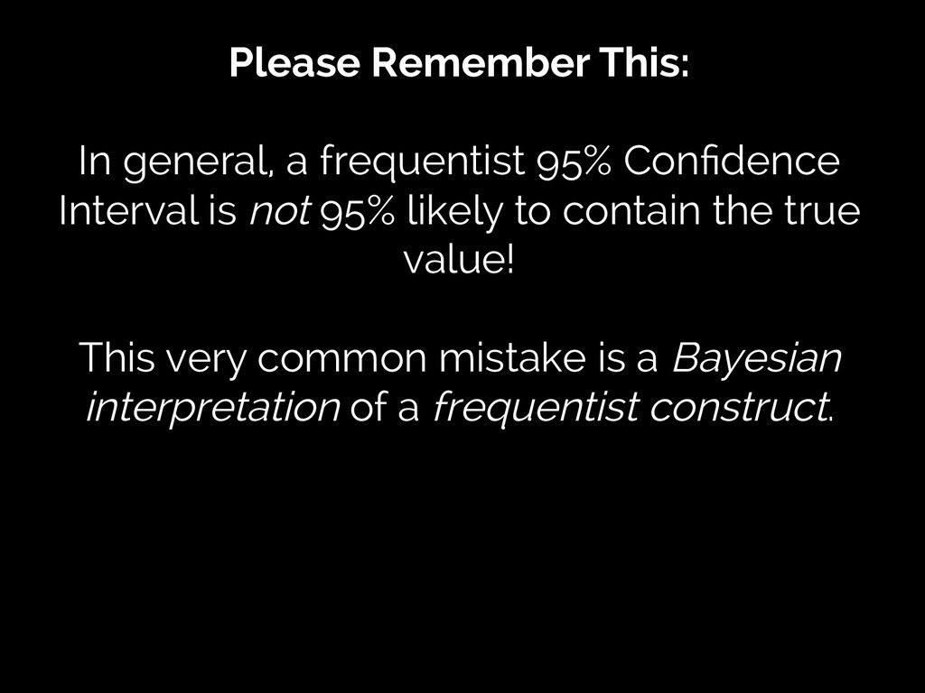 Please Remember This: In general, a frequentist...