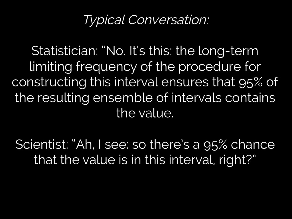 "Typical Conversation: Statistician: ""No. It's t..."