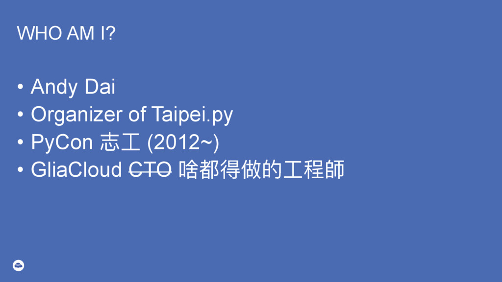 WHO AM I? • Andy Dai • Organizer of Taipei.py...