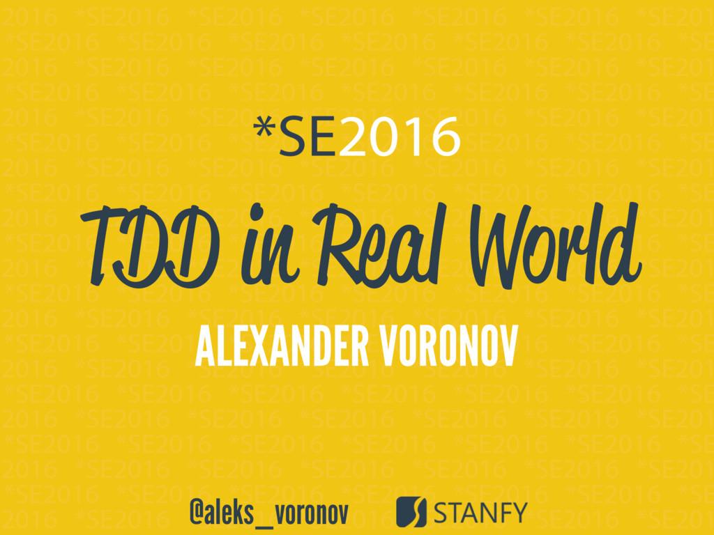@aleks_voronov TDD in Real World ALEXANDER VORO...