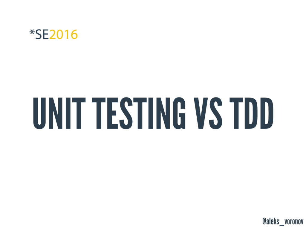 @aleks_voronov UNIT TESTING VS TDD