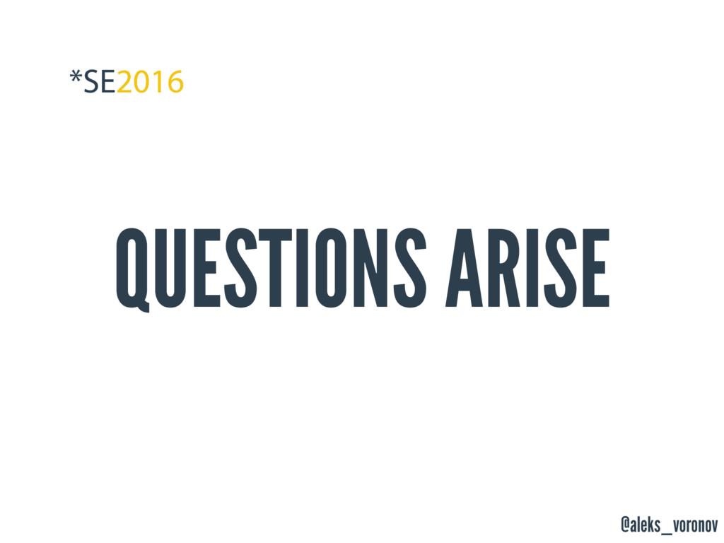 @aleks_voronov QUESTIONS ARISE