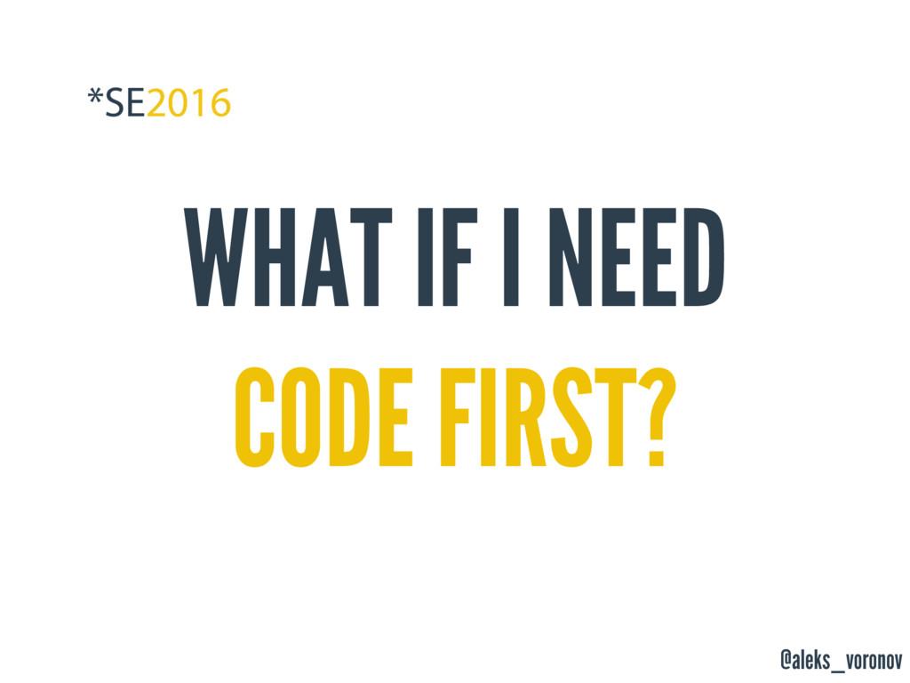 @aleks_voronov WHAT IF I NEED CODE FIRST?