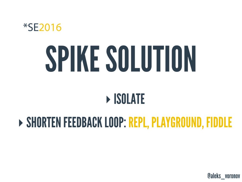 @aleks_voronov SPIKE SOLUTION ‣ ISOLATE ‣ SHORT...