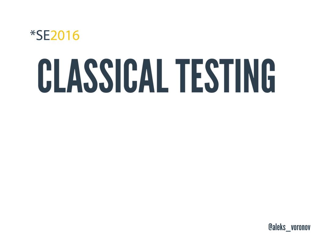 @aleks_voronov CLASSICAL TESTING