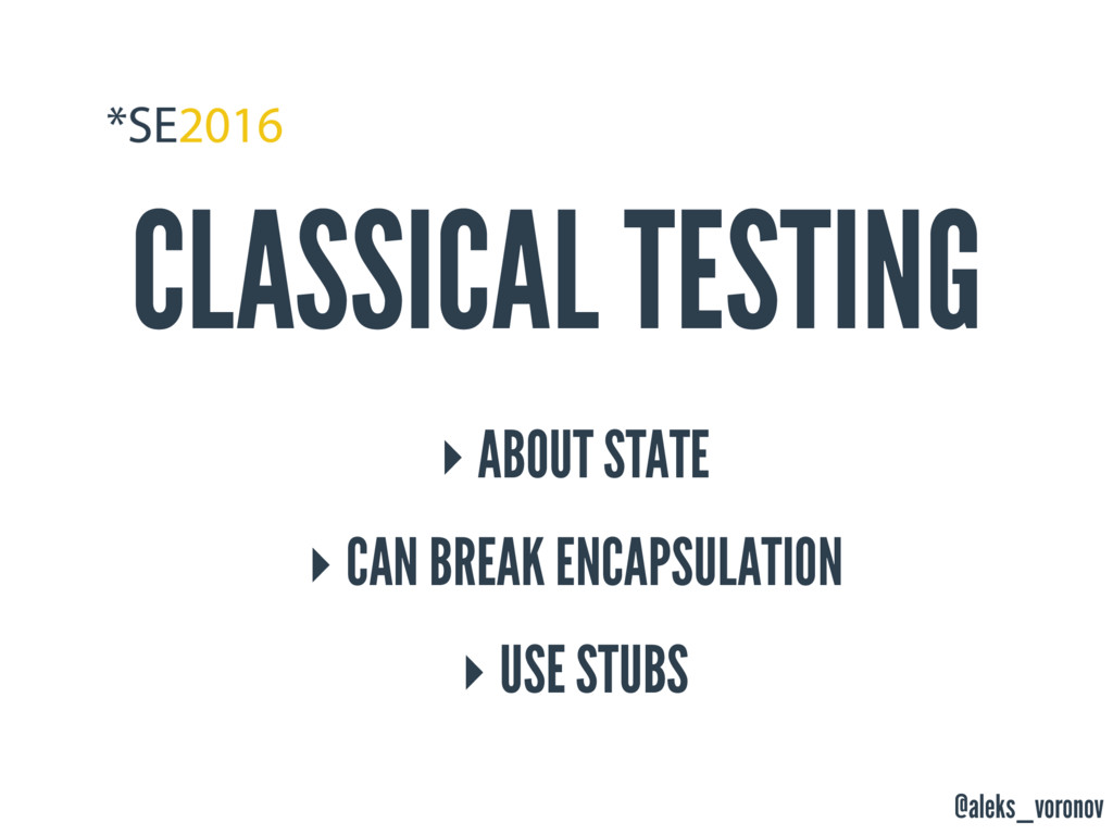 @aleks_voronov CLASSICAL TESTING ‣ ABOUT STATE ...