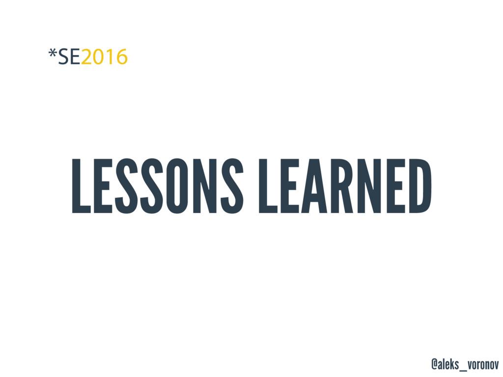 @aleks_voronov LESSONS LEARNED