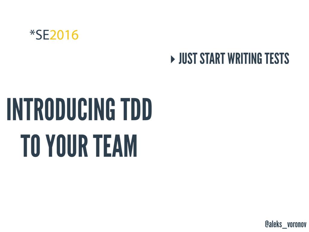 @aleks_voronov INTRODUCING TDD TO YOUR TEAM ‣ J...